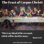 Solemnity of the Most Holy Body & Blood of Christ - Corpus Christi (Cycle B)