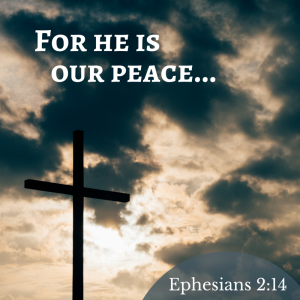 For he is our peace...